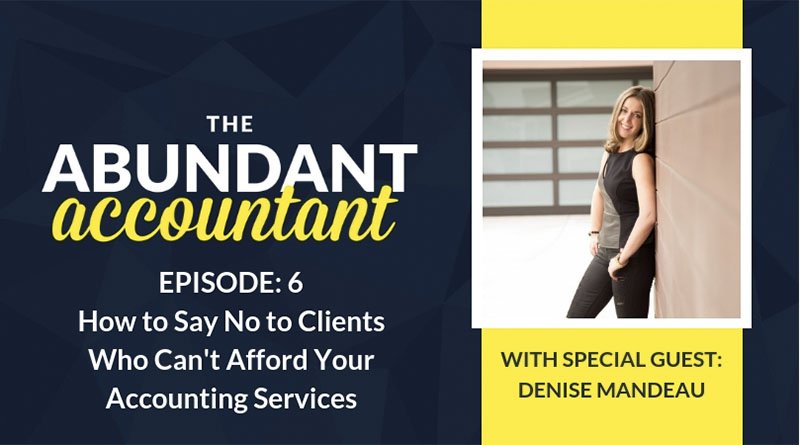 How to Say No to Clients Who Can't Afford Your Accounting Services   Episode 6