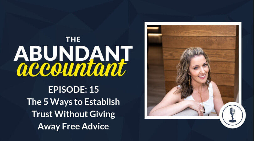 The 5 Ways to Establish Trust Without Giving Away Free Advice   Episode 15