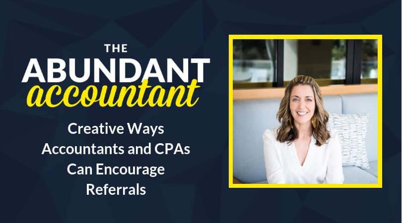 6 Creative Ways Accountants Can Encourage Referrals | Episode 13