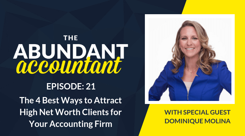 The 4 Best Ways to Attract High Net Worth Clients for Your Accounting Firm | Episode 21