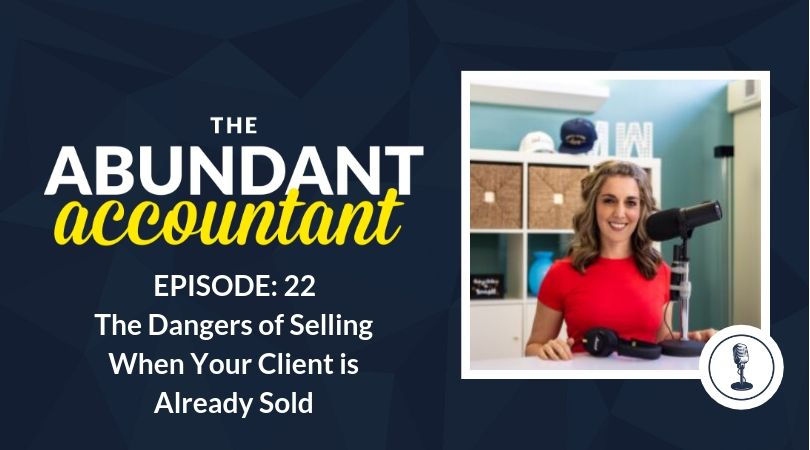 Accountant Sales Methods: The Dangers of Selling When the Client is Already Sold | Episode 22