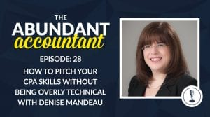 How To Pitch Your CPA Skills Without Being Overly Technical with Denise Mandeau | Episode 28