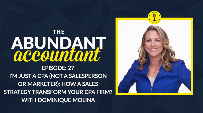 I'm Just A CPA (Not A Salesperson Or Marketer): How Can A Sales Strategy Transform Your CPA Firm? with Dominique Molina | Episode 27