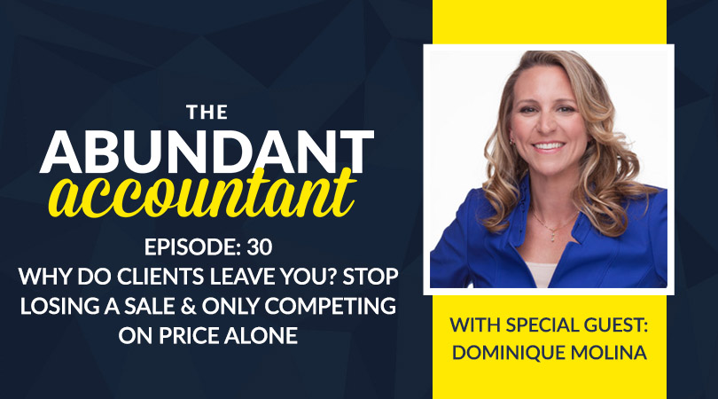 Why Do Clients Leave You? Stop Losing A Sale & Only Competing On Price Alone with Dominique Molina | Episode 30