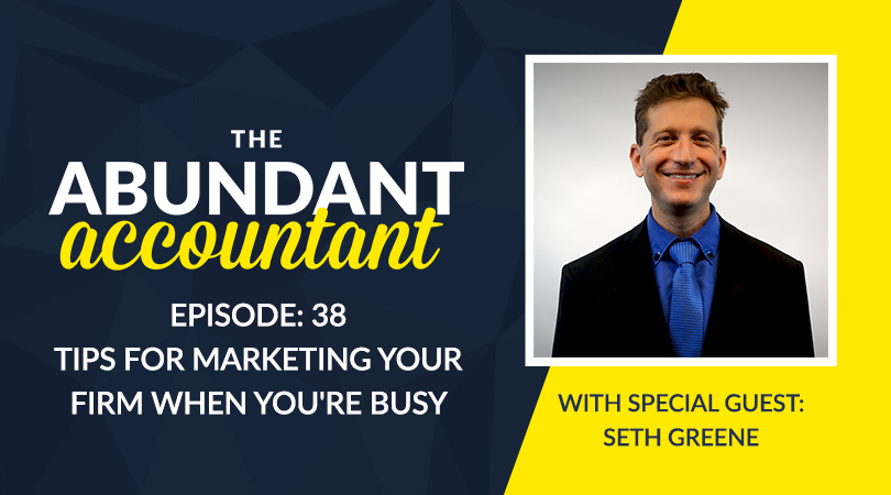 Tips For Marketing Your Firm When You're Busy With Seth Greene | Episode 38