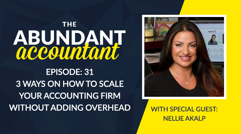 3 Ways To Scale Your Accounting Firm Without Adding Overhead with Nellie Akalp | Episode 31