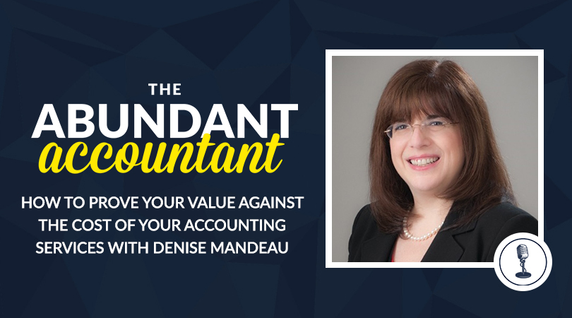 How To Prove Your Value Against The Cost Of Your Accounting Services With Denise Mandeau | Episode 40