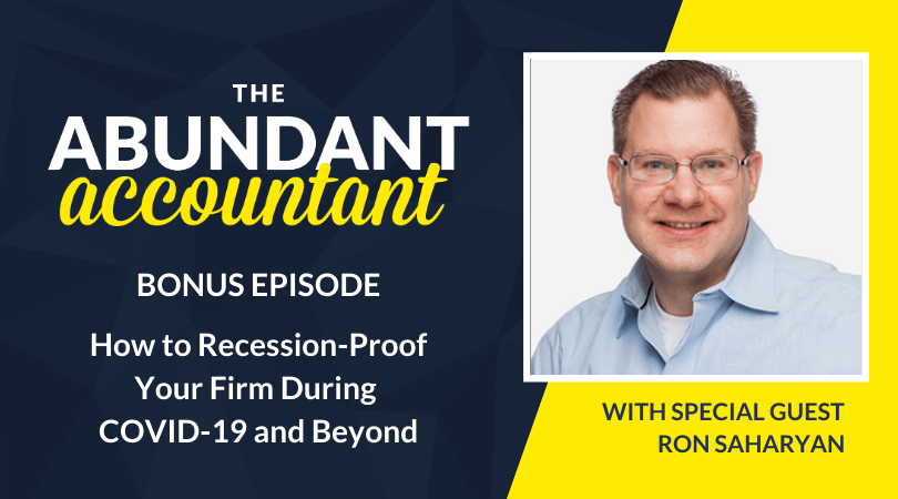 How to Recession-Proof your Firm during COVID-19 and Beyond with Ron Saharyan | Bonus Episode