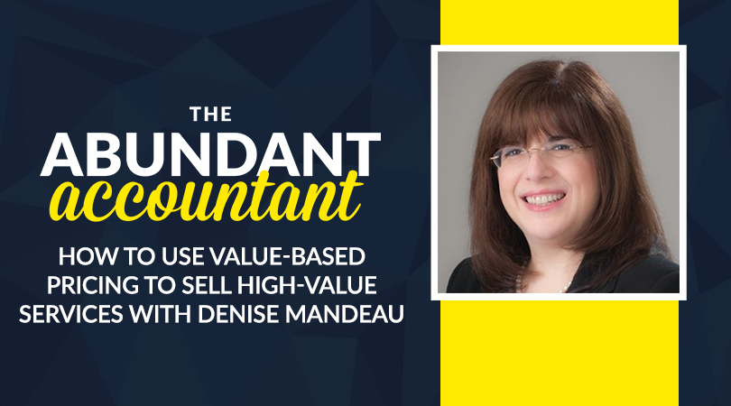 How To Use Value-Based Pricing to Sell High-Value Services With Denise Mandeau | Episode 39