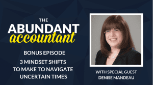 3 Mindset Shifts to Make to Navigate Uncertain Times with Denise Mandeau