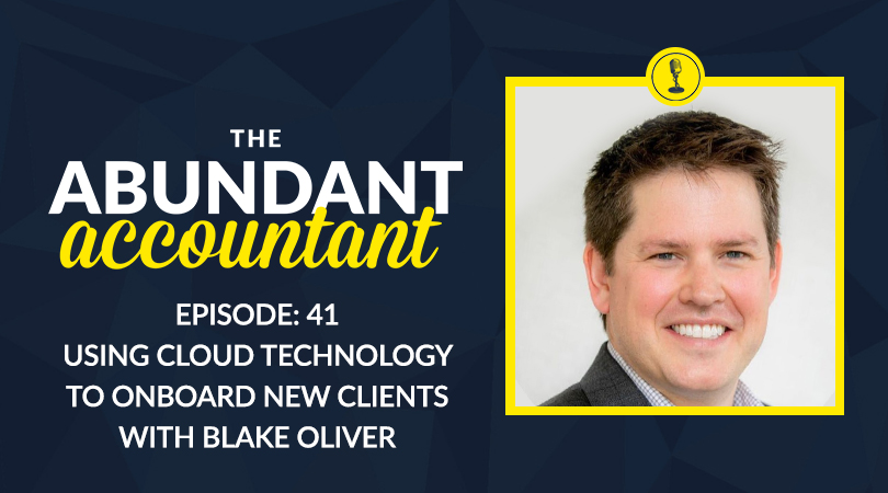 Using Cloud Technology To Onboard New Clients With Blake Oliver | Episode 41