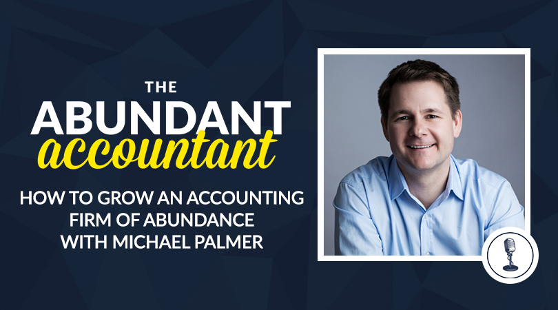 How To Grow An Accounting Firm Of Abundance With Michael Palmer | Episode 43