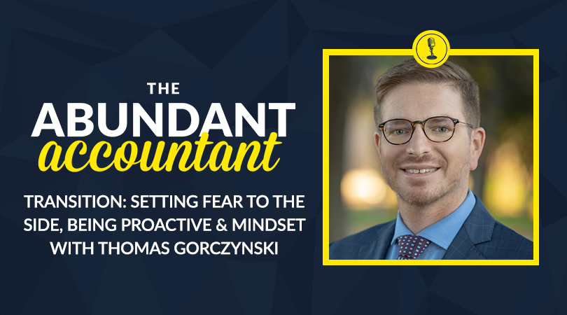 Transition: Setting Fear To The Side, Being Proactive & Mindset With Thomas Gorczynski  | Episode 51