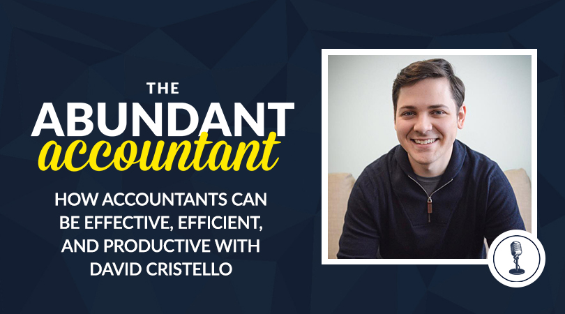 How Accountants Can Be Effective, Efficient, And Productive With David Cristello | Episode 52