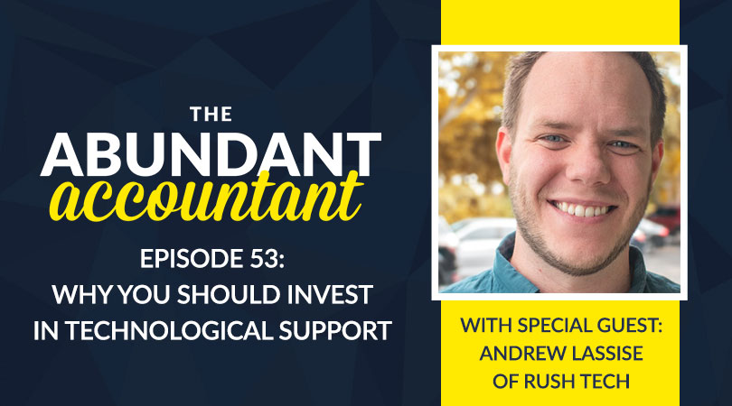Why You Should Invest In Technological Support With Andrew Lassise Of Rush Tech | Episode 53