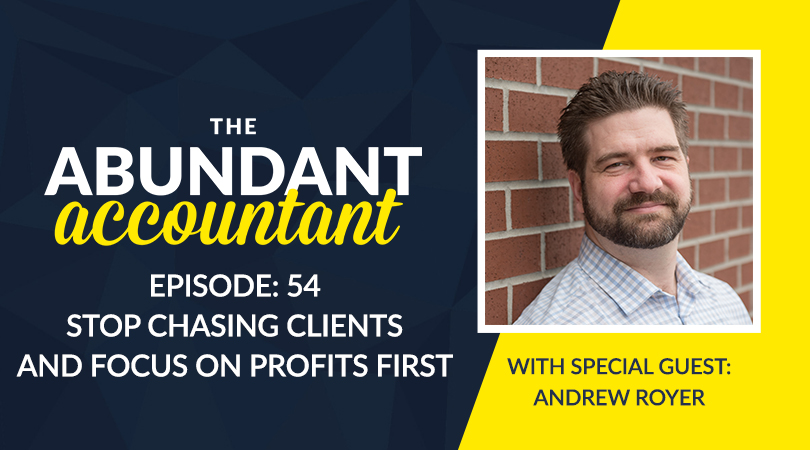 STOP Chasing Clients And Focus On Profits First With Andrew Royer | Episode 54