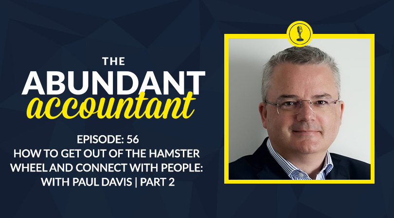 Episode 56 | How To Get Out Of The Hamster Wheel And Connect With People With Paul Davis | Part 2