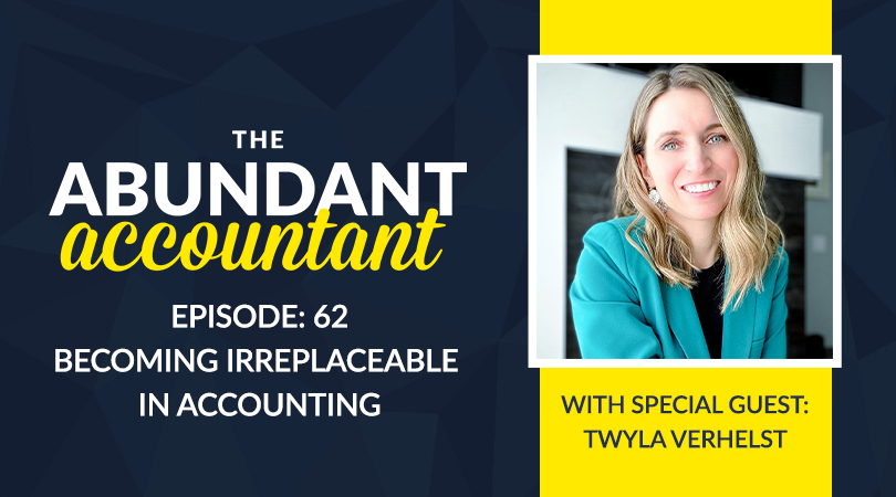 Episode 62 | Becoming Irreplaceable In Accounting With Twyla Verhelst
