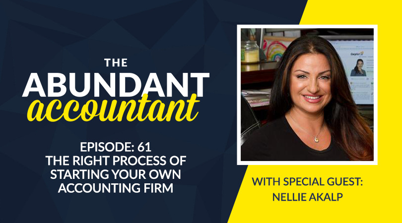 Episode 61 | The Right Process Of Starting Your Own Accounting Firm With Nellie Akalp