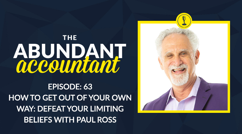 Episode 63 | How to Get Out Of Your Own Way: Defeat Your Limiting Beliefs With Paul Ross