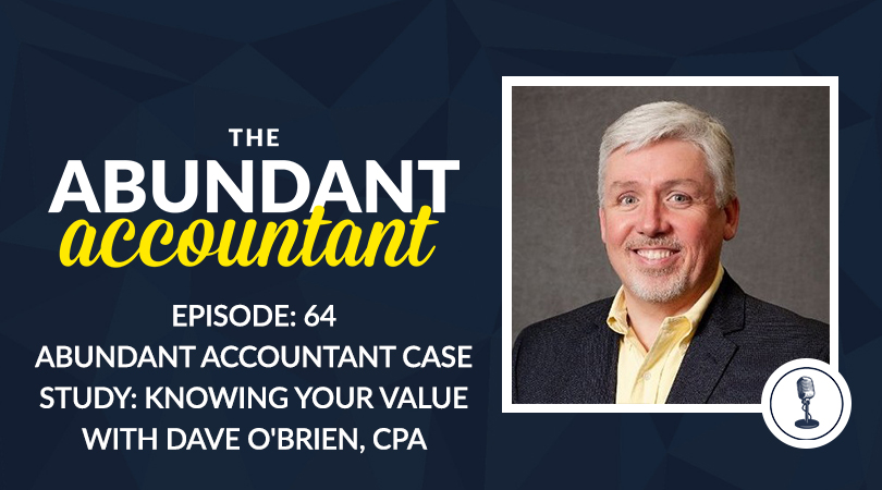 Episode 64 | Abundant Accountant Case Study: Knowing Your Value With Dave O'Brien, CPA