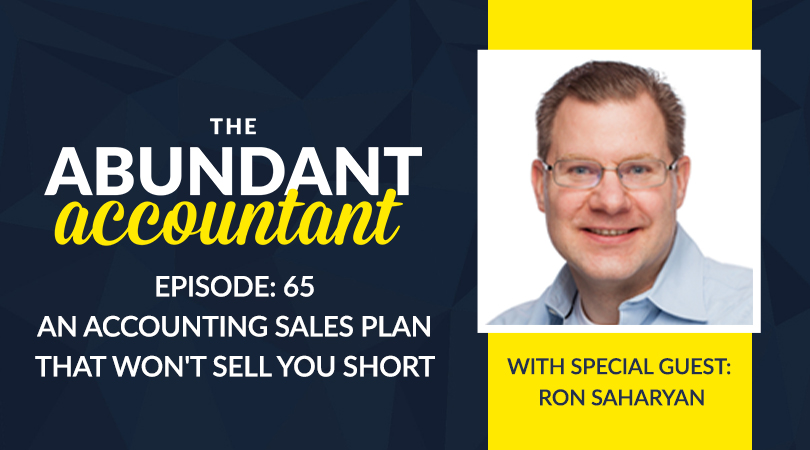 Episode 65   An Accounting Sales Plan That Won't Sell You Short With Ron Saharyan