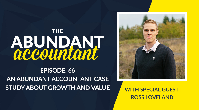 Episode 66   An Abundant Accountant Case Study About Growth And Value With Ross Loveland