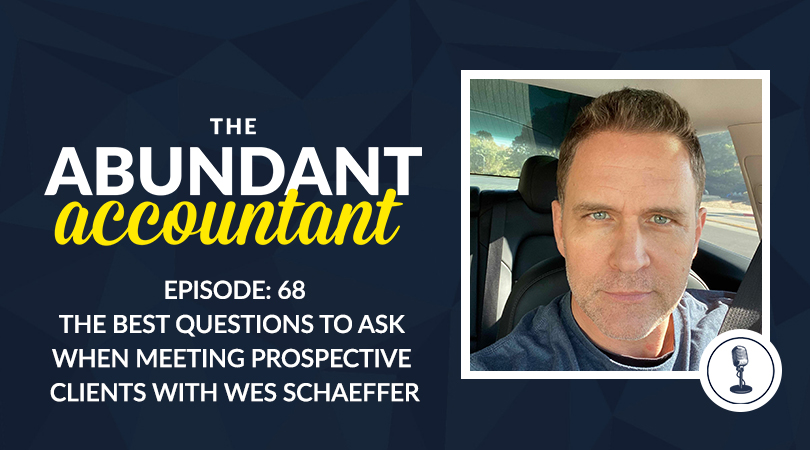 Episode 68   The Best Questions To Ask When Meeting Prospective Clients With Wes Schaeffer